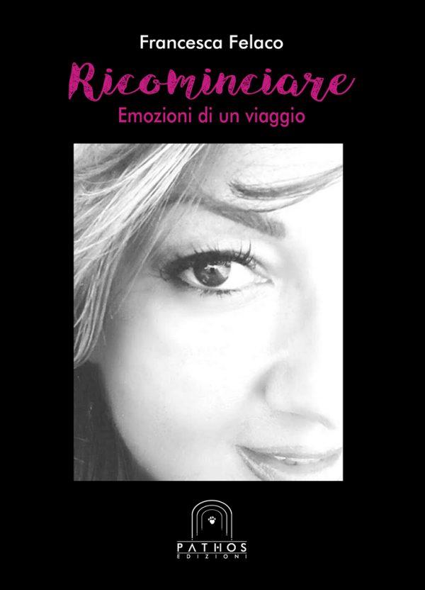 Francesca Felaco - Ricominciare, emozioni di un viaggio