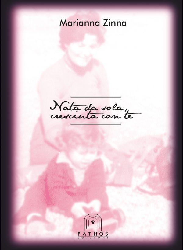 Marianna Zinna - Nata da sola, cresciuta con te