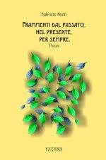 Copertina Fabrizio Ponti - Frammenti dal Passato, nel Presente, per Sempre