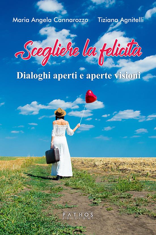 Maria Angela Cannarozzo, Tiziana Agnitelli - Scegliere la felicità