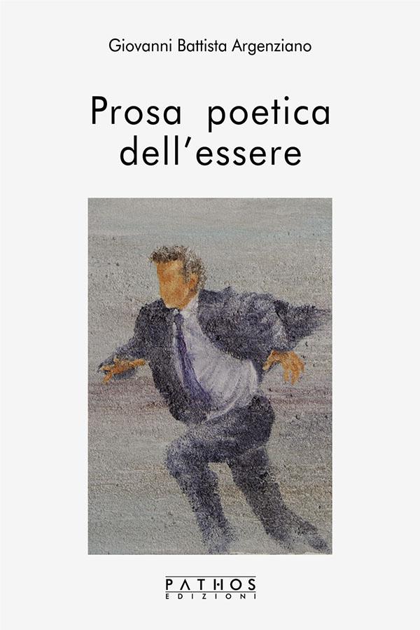 Prosa poetica dell'essere - Giovanni Battista Argenziano