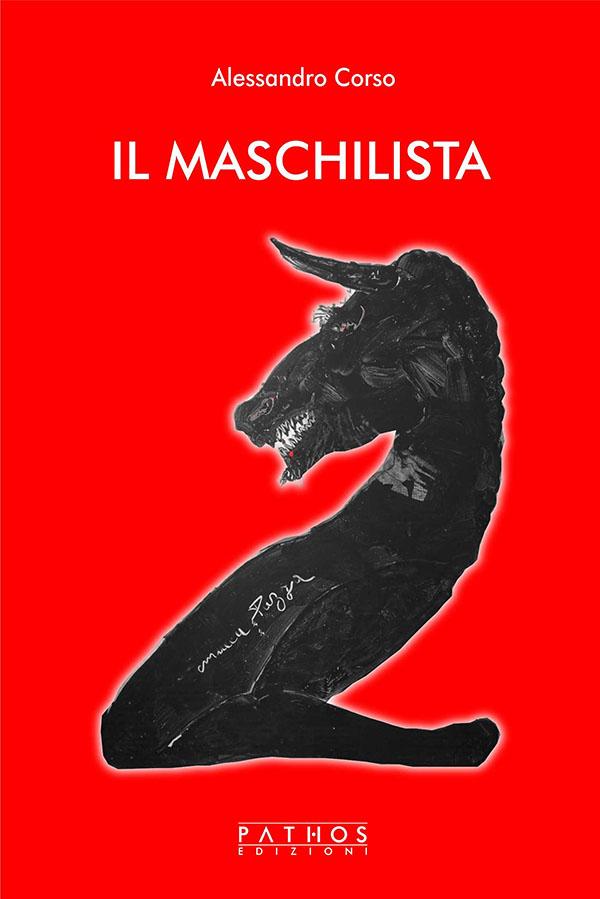 Il maschilista - Alessandro Corso - Pathos Edizioni 2020