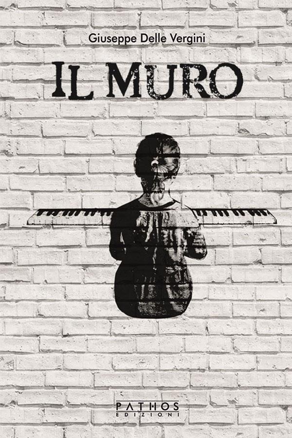 Giuseppe Delle Vergini - Il Muro - Pathos Edizioni 2020