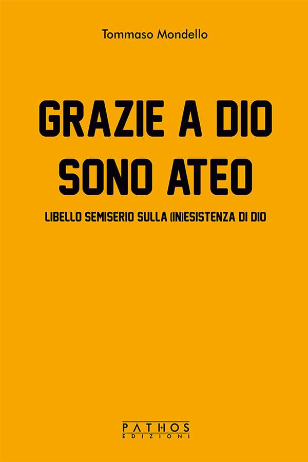 Tommaso Mondello - Grazie a Dio sono ateo