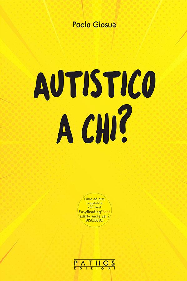 Paola Giosuè - Autistico a chi? - Pathos Edizioni 2021